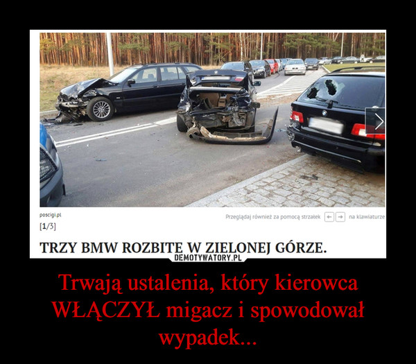 Trwają ustalenia, który kierowca WŁĄCZYŁ migacz i spowodował wypadek... –