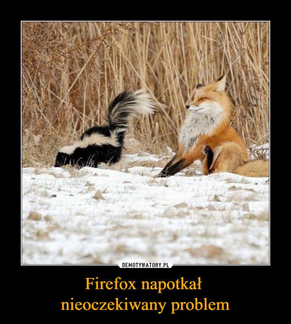 Firefox napotkał nieoczekiwany problem –