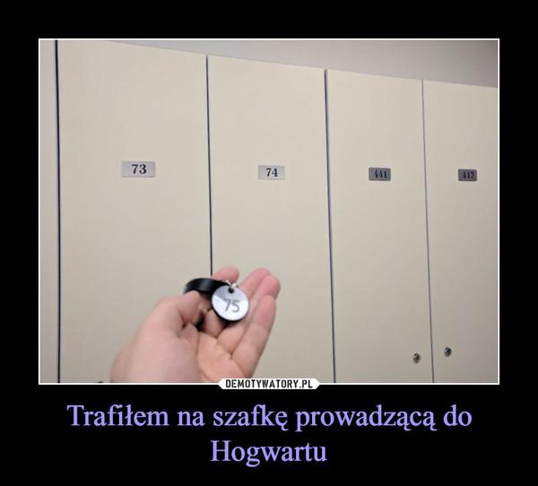 Trafiłem na szafkę prowadzącą do Hogwartu –
