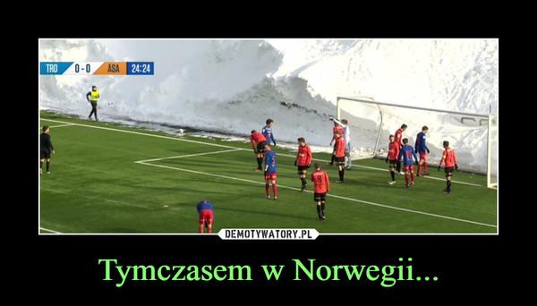 Tymczasem w Norwegii... –