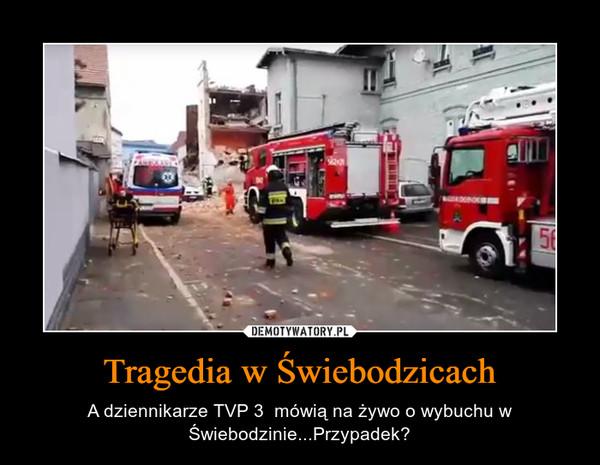 Tragedia w Świebodzicach – A dziennikarze TVP 3  mówią na żywo o wybuchu w Świebodzinie...Przypadek?
