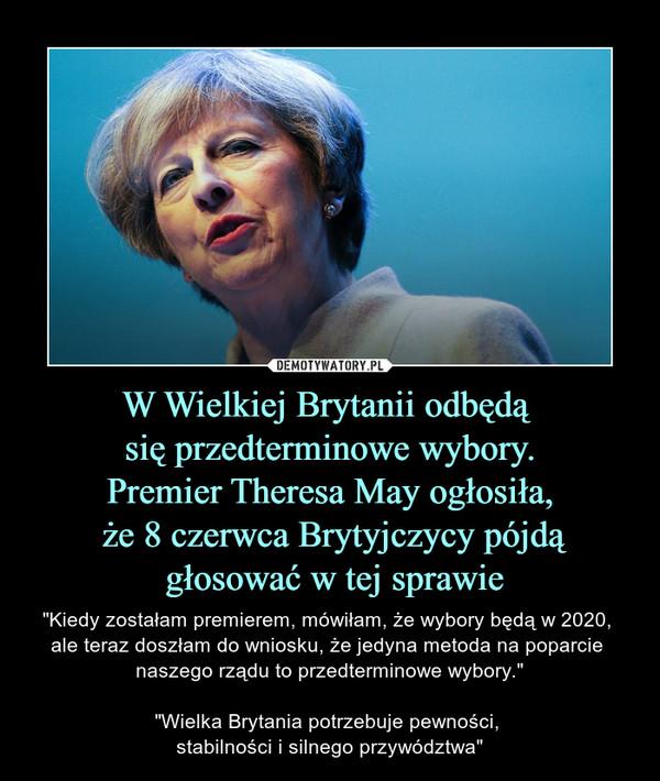"""W Wielkiej Brytanii odbędą się przedterminowe wybory.Premier Theresa May ogłosiła, że 8 czerwca Brytyjczycy pójdą głosować w tej sprawie – """"Kiedy zostałam premierem, mówiłam, że wybory będą w 2020, ale teraz doszłam do wniosku, że jedyna metoda na poparcie naszego rządu to przedterminowe wybory.""""""""Wielka Brytania potrzebuje pewności, stabilności i silnego przywództwa"""""""