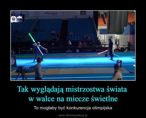 Tak wyglądają mistrzostwa świata w walce na miecze świetlne – To mogłaby być konkurencja olimpijska
