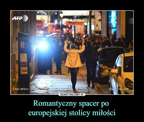 Romantyczny spacer po europejskiej stolicy miłości –