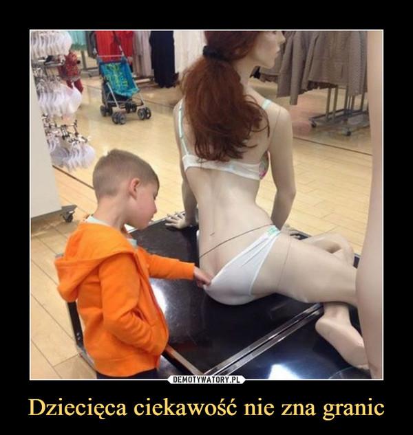 Dziecięca ciekawość nie zna granic –