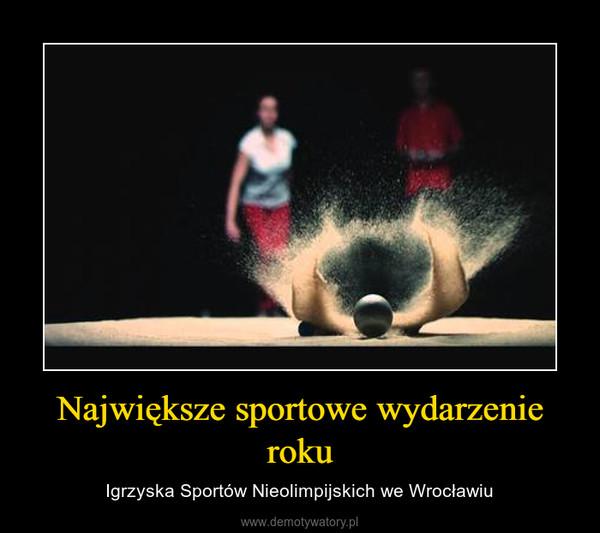 Największe sportowe wydarzenie roku – Igrzyska Sportów Nieolimpijskich we Wrocławiu