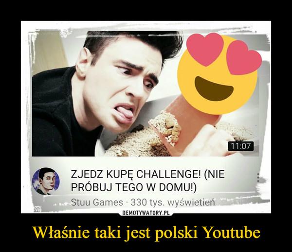 Właśnie taki jest polski Youtube –