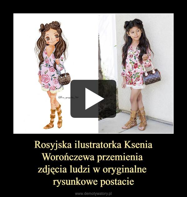 Rosyjska ilustratorka Ksenia Worończewa przemienia zdjęcia ludzi w oryginalne rysunkowe postacie –