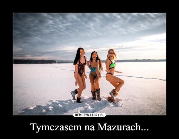Tymczasem na Mazurach... –
