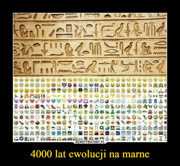 4000 lat ewolucji na marne –