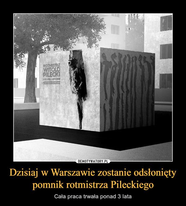 Dzisiaj w Warszawie zostanie odsłonięty pomnik rotmistrza Pileckiego – Cała praca trwała ponad 3 lata Rotmistrz Pilecki