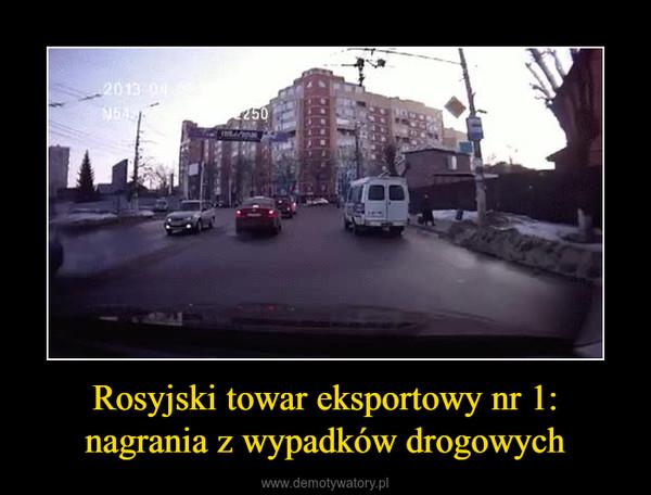 Rosyjski towar eksportowy nr 1:nagrania z wypadków drogowych –