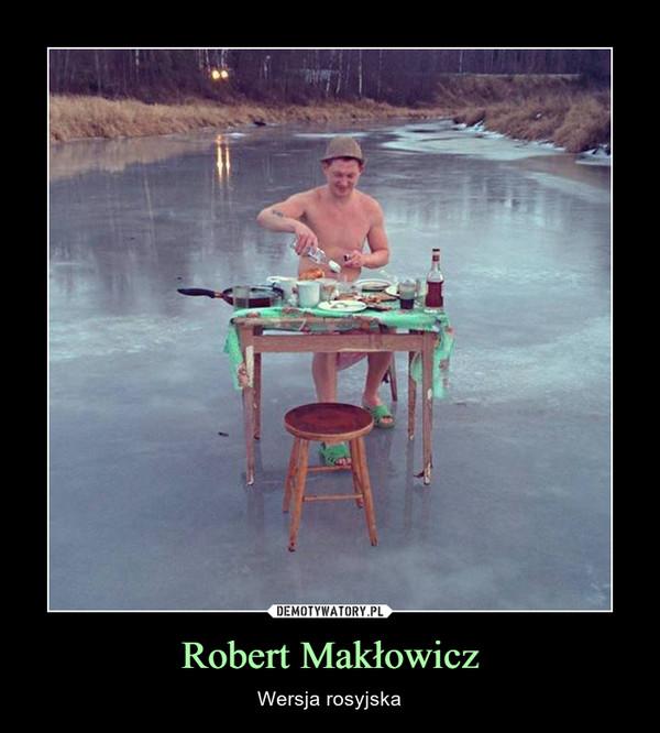 Robert Makłowicz – Wersja rosyjska