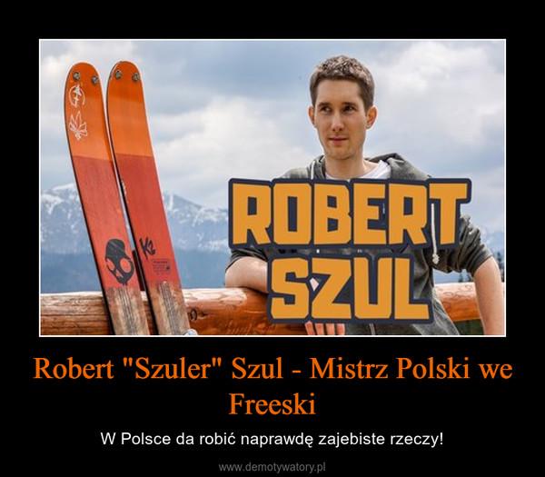 """Robert """"Szuler"""" Szul - Mistrz Polski we Freeski – W Polsce da robić naprawdę zajebiste rzeczy!"""
