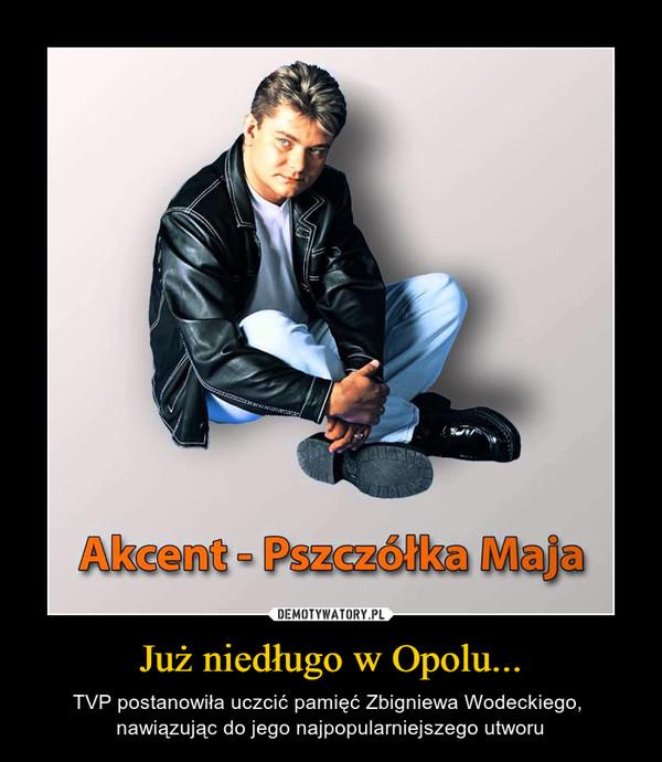 Już niedługo w Opolu... – TVP postanowiła uczcić pamięć Zbigniewa Wodeckiego,  nawiązując do jego najpopularniejszego utworu