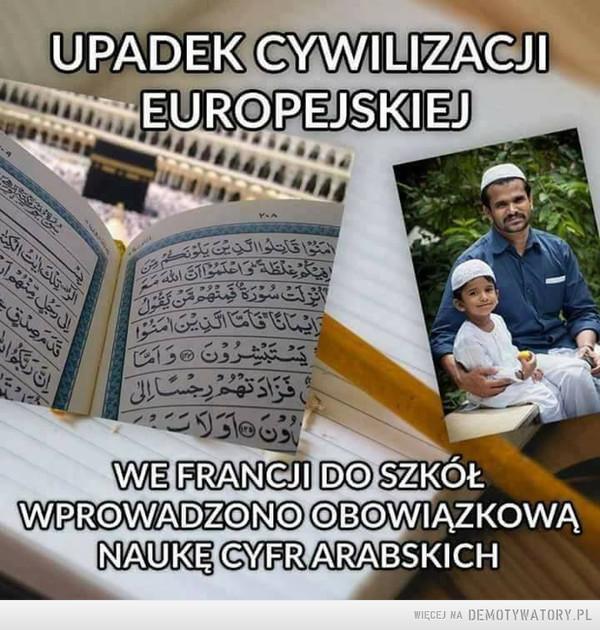 Upadek cywilizacji –  Upadek cywilizacji europejskiej. We Francji do szkół wprowadzono obowiązkową naukę cyfr arabskich