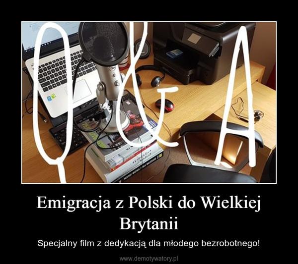 Emigracja z Polski do Wielkiej Brytanii – Specjalny film z dedykacją dla młodego bezrobotnego!