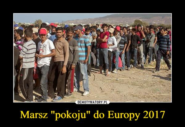 """Marsz """"pokoju"""" do Europy 2017 –"""