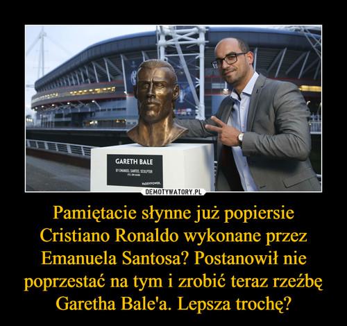 Pamiętacie słynne już popiersie Cristiano Ronaldo wykonane przez Emanuela Santosa? Postanowił nie poprzestać na tym i zrobić teraz rzeźbę Garetha Bale'a. Lepsza trochę?