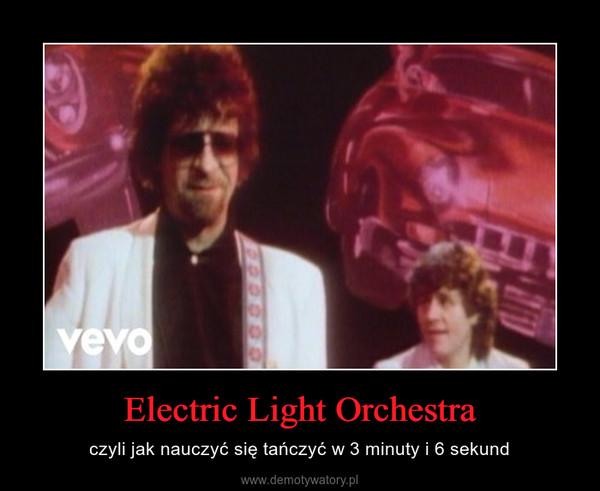 Electric Light Orchestra – czyli jak nauczyć się tańczyć w 3 minuty i 6 sekund