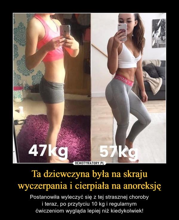 Ta dziewczyna była na skraju wyczerpania i cierpiała na anoreksję – Postanowiła wyleczyć się z tej strasznej choroby i teraz, po przytyciu 10 kg i regularnym ćwiczeniom wygląda lepiej niż kiedykolwiek! 47 kg 57 kg