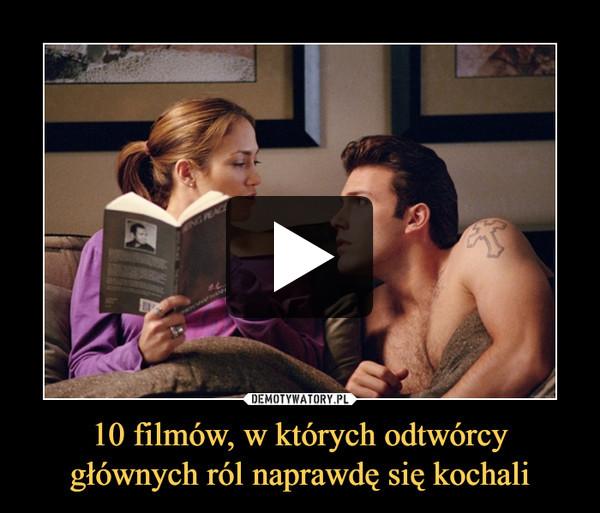 10 filmów, w których odtwórcy głównych ról naprawdę się kochali –