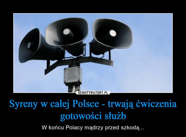 Syreny w całej Polsce - trwają ćwiczenia gotowości służb – W końcu Polacy mądrzy przed szkodą...