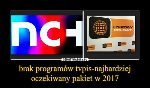 brak programów tvpis-najbardziej oczekiwany pakiet w 2017
