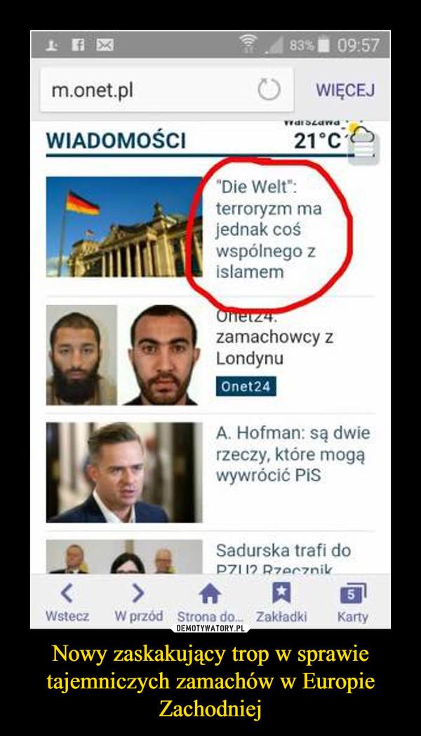 Nowy zaskakujący trop w sprawie tajemniczych zamachów w Europie Zachodniej –