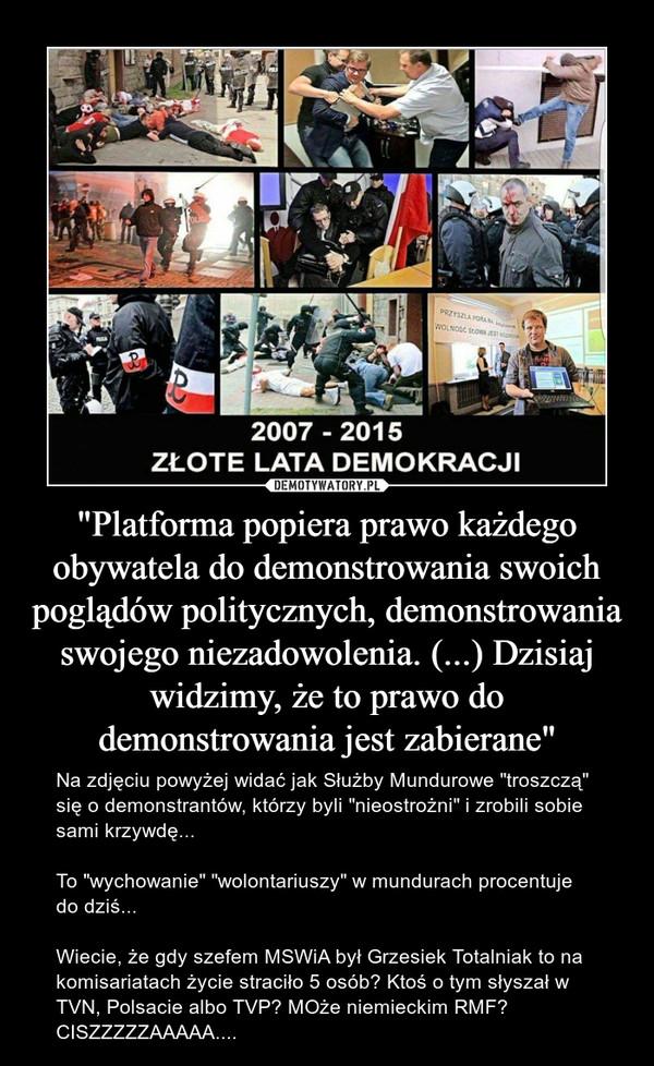 """""""Platforma popiera prawo każdego obywatela do demonstrowania swoich poglądów politycznych, demonstrowania swojego niezadowolenia. (...) Dzisiaj widzimy, że to prawo do demonstrowania jest zabierane"""" – Na zdjęciu powyżej widać jak Służby Mundurowe """"troszczą"""" się o demonstrantów, którzy byli """"nieostrożni"""" i zrobili sobie sami krzywdę...To """"wychowanie"""" """"wolontariuszy"""" w mundurach procentuje do dziś...Wiecie, że gdy szefem MSWiA był Grzesiek Totalniak to na komisariatach życie straciło 5 osób? Ktoś o tym słyszał w TVN, Polsacie albo TVP? MOże niemieckim RMF? CISZZZZZAAAAA...."""