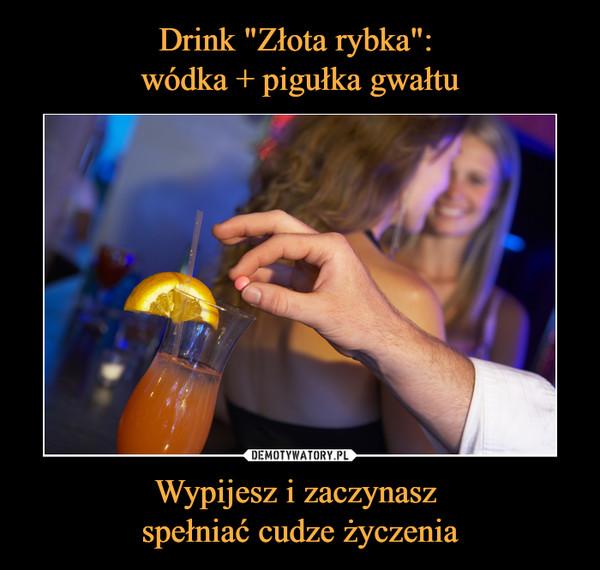 Wypijesz i zaczynasz spełniać cudze życzenia –