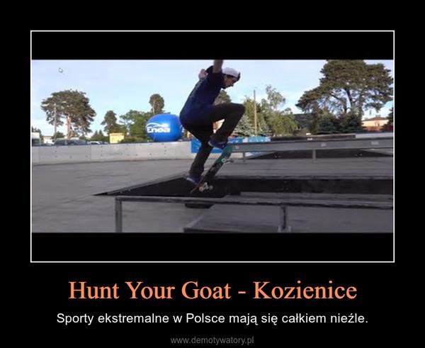 Hunt Your Goat - Kozienice – Sporty ekstremalne w Polsce mają się całkiem nieźle.