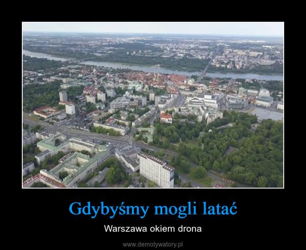Gdybyśmy mogli latać – Warszawa okiem drona