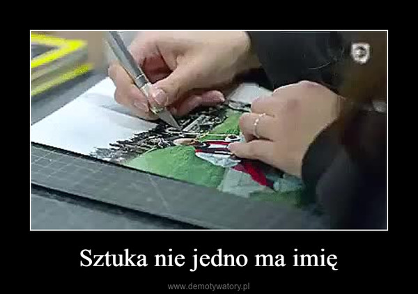 Sztuka nie jedno ma imię –
