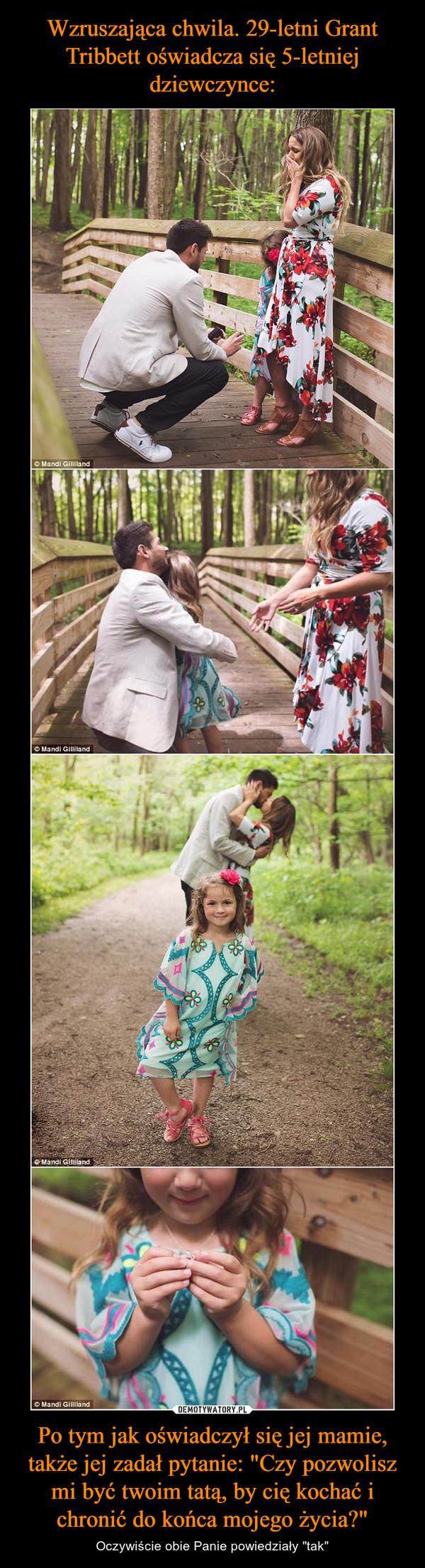 """Po tym jak oświadczył się jej mamie, także jej zadał pytanie: """"Czy pozwolisz mi być twoim tatą, by cię kochać i chronić do końca mojego życia?"""" – Oczywiście obie Panie powiedziały """"tak"""""""
