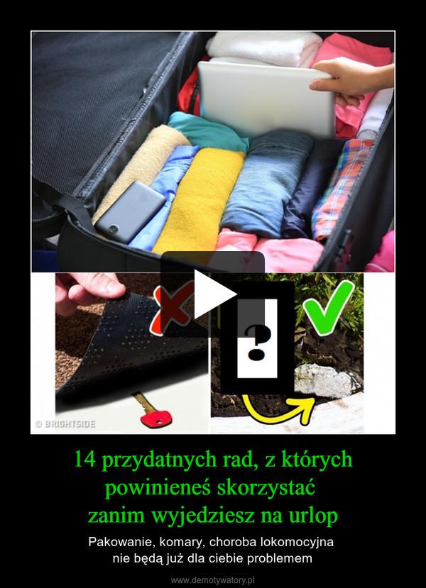 14 przydatnych rad, z których powinieneś skorzystać zanim wyjedziesz na urlop – Pakowanie, komary, choroba lokomocyjna nie będą już dla ciebie problemem
