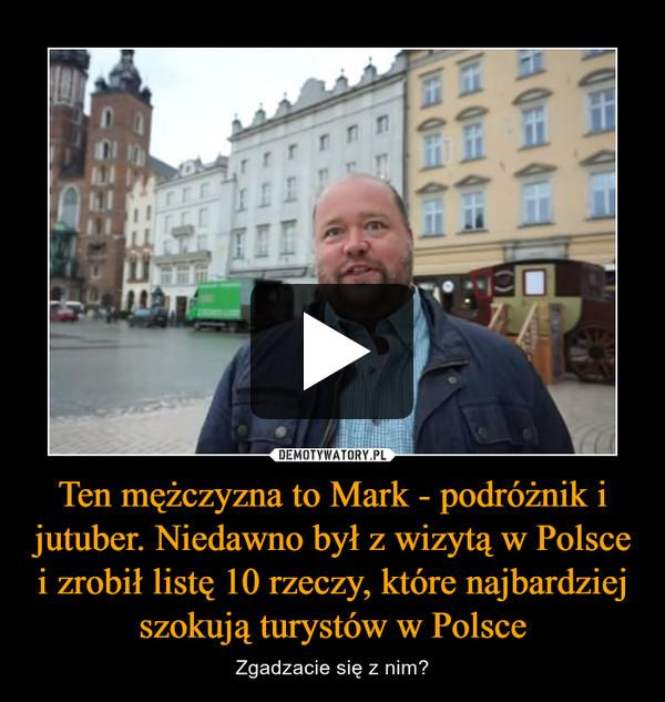 Ten mężczyzna to Mark - podróżnik i jutuber. Niedawno był z wizytą w Polsce i zrobił listę 10 rzeczy, które najbardziej szokują turystów w Polsce – Zgadzacie się z nim?