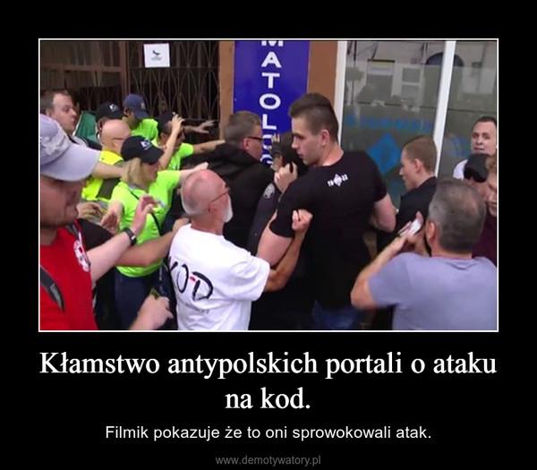 Kłamstwo antypolskich portali o ataku na kod. – Filmik pokazuje że to oni sprowokowali atak.