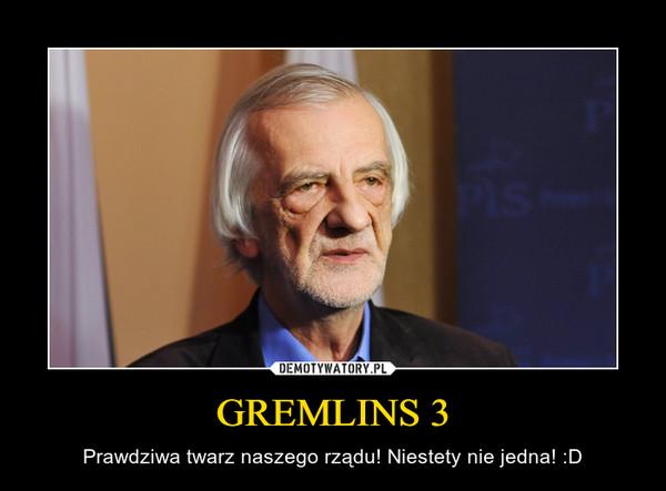 GREMLINS 3 – Prawdziwa twarz naszego rządu! Niestety nie jedna! :D