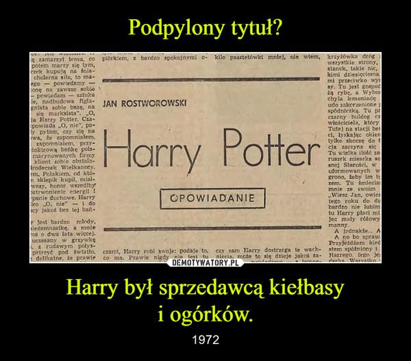Harry był sprzedawcą kiełbasy iogórków. – 1972