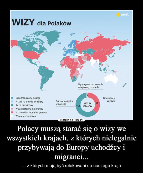 Polacy muszą starać się o wizy we wszystkich krajach. z których nielegalnie przybywają do Europy uchodźcy i migranci... – ... z których mają być relokowani do naszego kraju