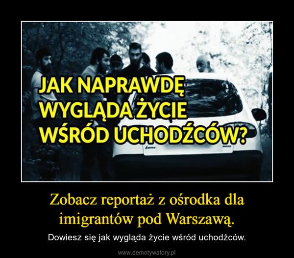 Zobacz reportaż z ośrodka dla imigrantów pod Warszawą. – Dowiesz się jak wygląda życie wśród uchodźców.