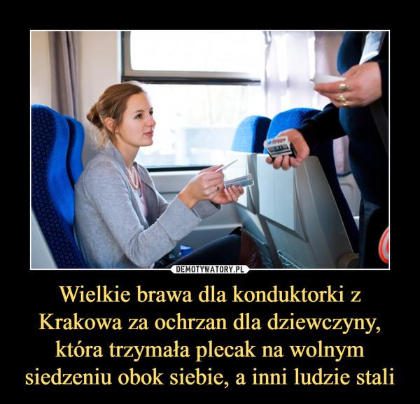 Wielkie brawa dla konduktorki z Krakowa za ochrzan dla dziewczyny, która trzymała plecak na wolnym siedzeniu obok siebie, a inni ludzie stali –