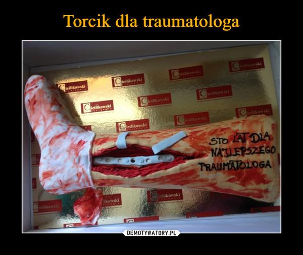 –  sto lat dla najlepszego traumatologa