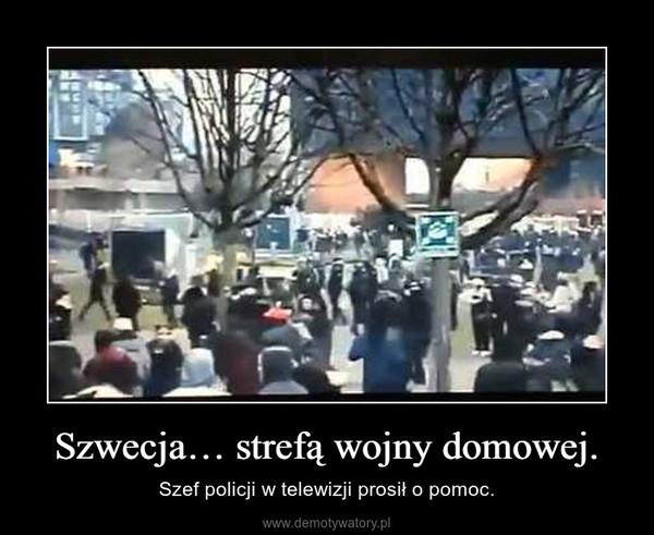 Szwecja… strefą wojny domowej. – Szef policji w telewizji prosił o pomoc.