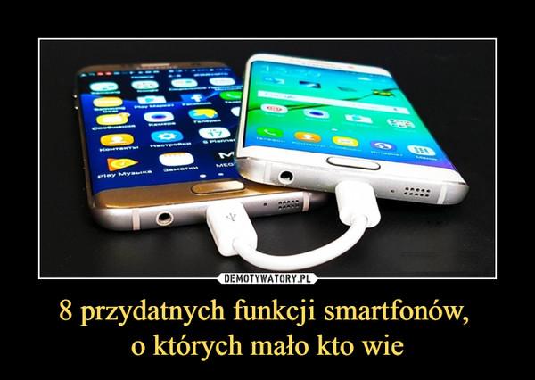 8 przydatnych funkcji smartfonów, o których mało kto wie –