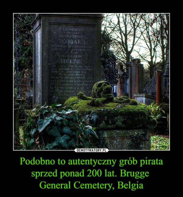 Podobno to autentyczny grób pirata sprzed ponad 200 lat. Brugge General Cemetery, Belgia –
