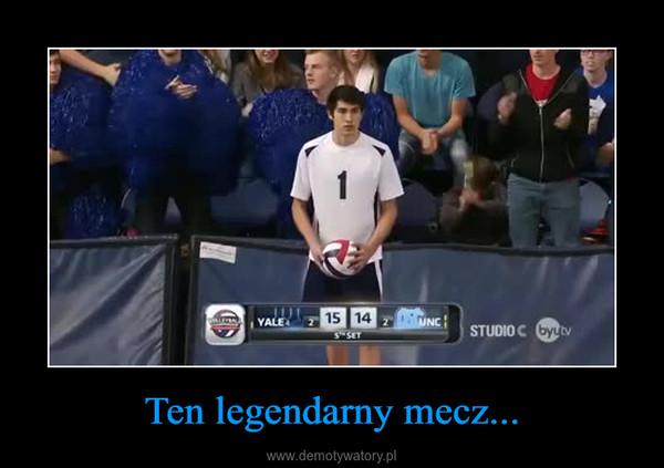 Ten legendarny mecz... –
