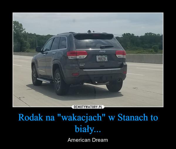 """Rodak na """"wakacjach"""" w Stanach to biały... – American Dream"""