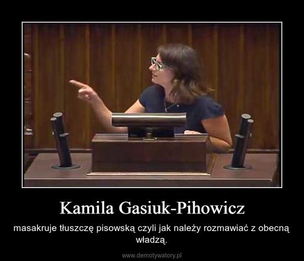 Kamila Gasiuk-Pihowicz – masakruje tłuszczę pisowską czyli jak należy rozmawiać z obecną władzą.